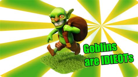 Clash of clans - GOBLINS ARE IDIOTS - YouTube